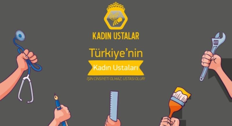 Türkiye'nin Kadın Ustaları Projesi Kadınları Meslek Sahibi Yapıyor